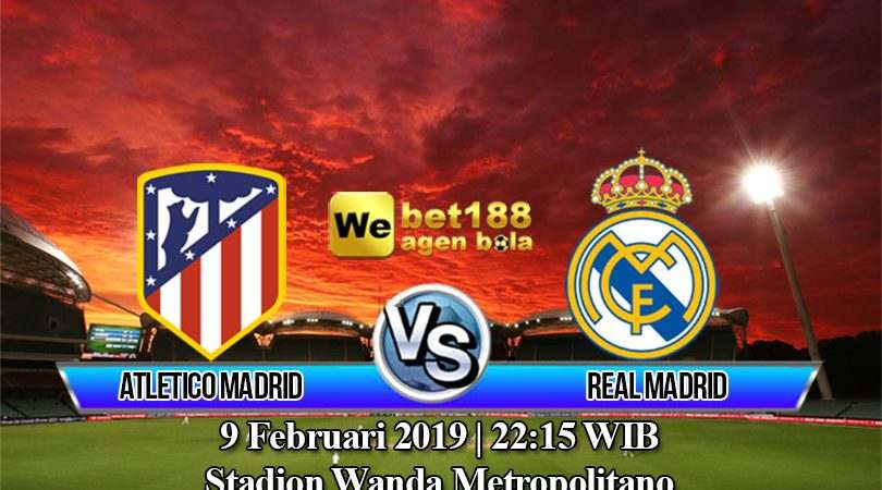 Prediksi Bola Atletico Madrid Vs Real Madrid 9 Februari 2019