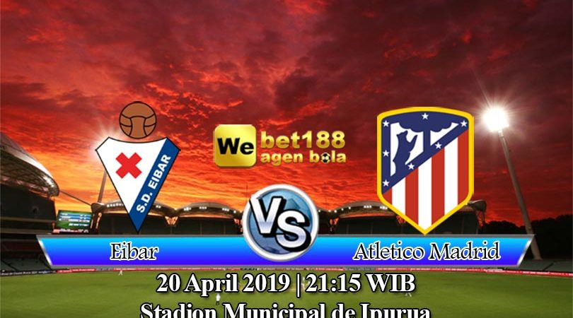Prediksi Bola Eibar vs Atletico Madrid 20 April 2019