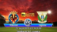 Prediksi Bola Villarreal vs Leganes 21 April 2019