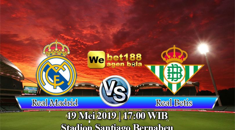 Prediksi Bola Real Madrid vs Real Betis 19 Mei 2019